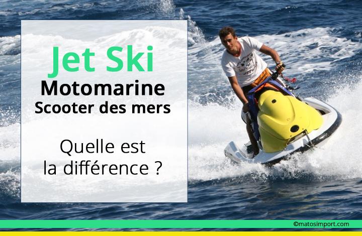 Différence entre jet ski, scooter des mers et motomarine